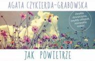"""""""JAK POWIETRZE"""" – Agata Czykierda - Grabowska"""